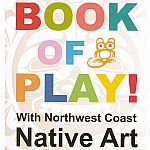 Book of Play! With Northwest Coast Native Art